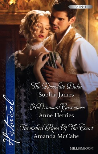 The Dissolute Duke / His Unusual Governess / Tarnished Rose of the Court  by  Sophia James