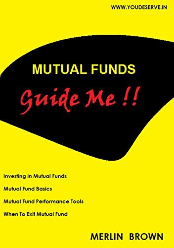 Mutual Funds - Guide Me!!: All About Mutual Funds Investing and Performance tools Merlin Brown