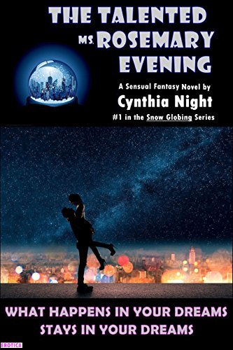 The Talented Ms Rosemary Evening: What Happens in Your Dreams Stays In Your Dreams (Snow Globing Book 1)  by  Cindy Night