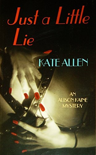 Just A Little Lie (An Alison Kaine Mystery Book 4)  by  Kate Allen