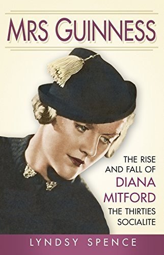 Mrs Guinness: The Rise and Fall of Diana Mitford, the Thirties Socialite  by  Lyndsy Spence