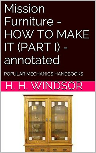 Mission Furniture - HOW TO MAKE IT (PART I) - annotated: POPULAR MECHANICS HANDBOOKS  by  H. H. Windsor