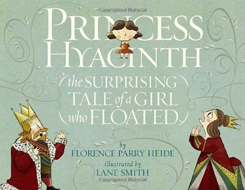Princess Hyacinth: The Surprising Tale of a Girl Who Floated  by  Florence Parry Heide