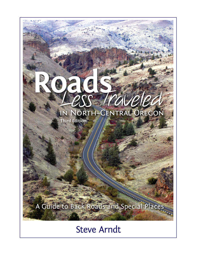 Roads Less Travelled in North Central Oregon 3rd Edition  by  Steve Ardnt