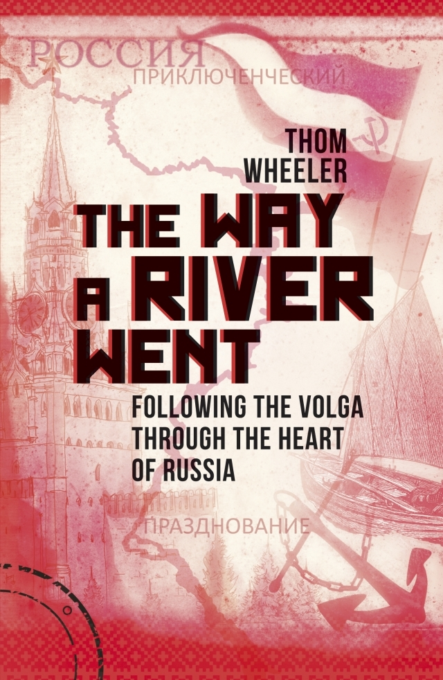 The Way a River Went: Following the Volga Through the Heart of Russia Thom Wheeler
