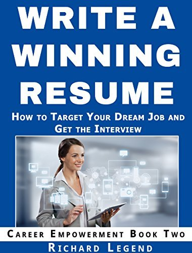 WRITE A WINNING RESUME: How to Create a Targeted Resume and Cover Letter That Gets Results (Career Empowerment Series Book 2)  by  Richard Legend