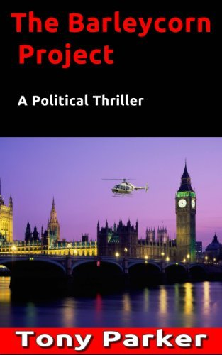 The Barleycorn Project: A Political Thriller Tony Parker