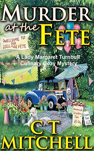 Murder at the Fete: A Lady Margaret Turnbull Culinary Cozy Mystery  by  C.T.  Mitchell
