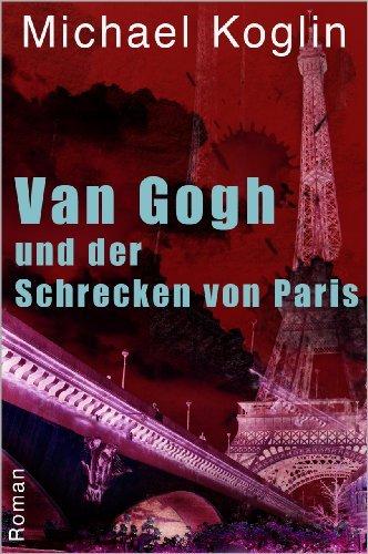 Van Gogh und der Schrecken von Paris  by  Michael Koglin