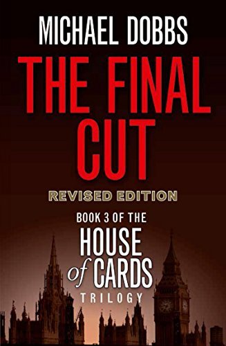 The Final Cut (House of Cards Trilogy, Book 3)  by  Michael Dobbs