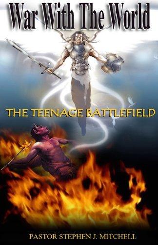 War With The World: The Teenage Battlefield Pastor Stephen J. Mitchell