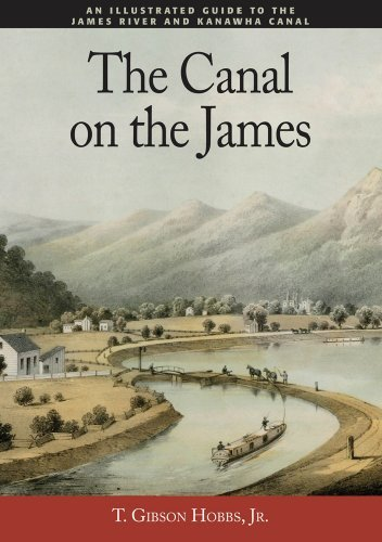 The Canal on the James: An Illustrated Guide to the James River and Kanawha Canal T. Gibson Hobbs Jr.