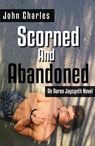 Scorned and Abandoned (Aaron Jaycynth Mystery Book 1) John  Charles