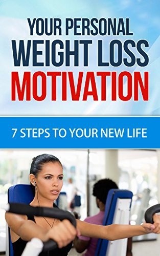 Your personal Weight loss Motivation: 7 steps to Your new Life (weight loss motivation secrets, weight loss motivation hacks, weight loss motivation for women Book 1)  by  Eric Emkin