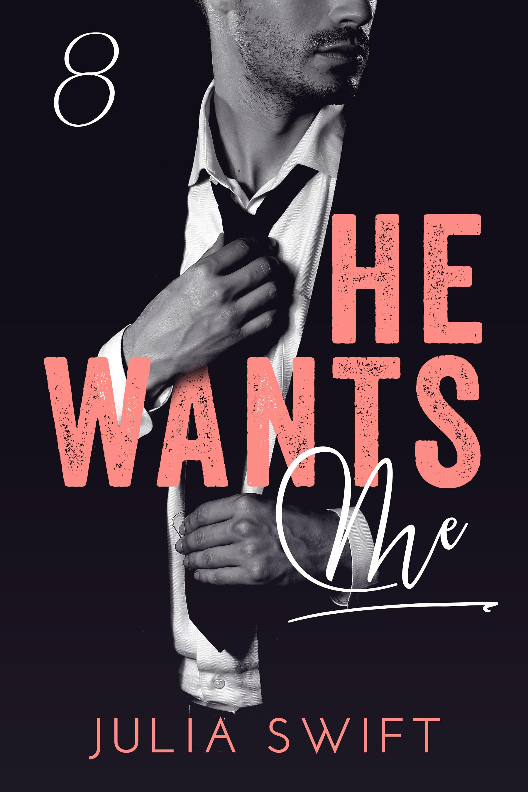 He Wants Me 8: (A Dark Billionaire Romance, Book 8) Julia Swift