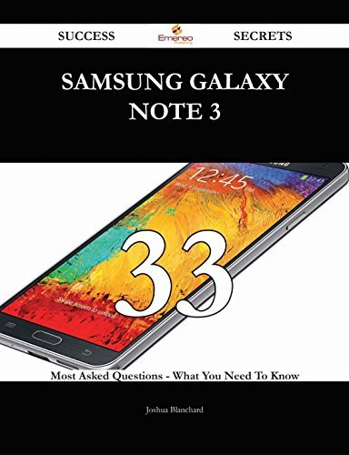 Samsung Galaxy Note 3 33 Success Secrets - 33 Most Asked Questions On Samsung Galaxy Note 3 - What You Need To Know Joshua Blanchard