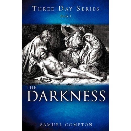 Three Day Series Book 1 The Darkness Samuel Compton