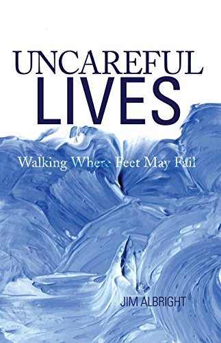 Uncareful Lives: Walking Where Feet May Fail  by  Jim Albright