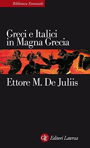 Greci e Italici in Magna Grecia: Un rapporto difficile (eBook Laterza) Ettore M. De Juliis