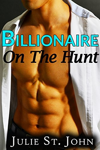 Billionaire On The Hunt: Sexy billionaire hunts for a wife S. Koffman