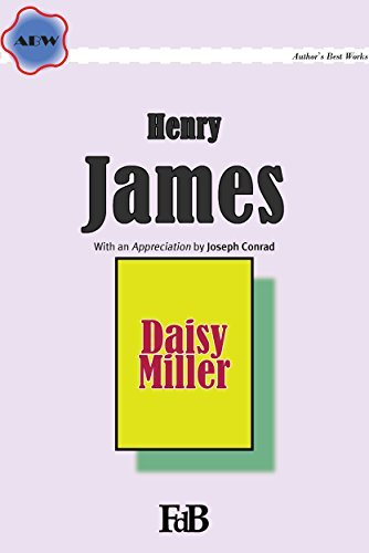 Daisy Miller (Annotated): With an Appreciation  by  Joseph Conrad (ABW. Authors Best Works. Henry James Book 3) by Henry James