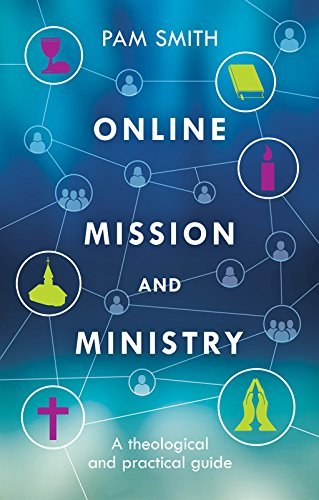 Online Mission and Ministry: A Theological and Practical Guide  by  Pam Smith