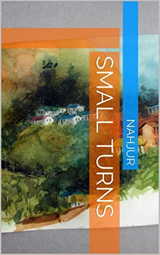 Small Turns: A tale at every turn  by  Nahjur