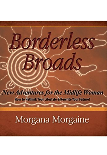 Borderless Broads: New Adventures for the Midlife Woman: How to Rethink Your Lifestyle and Rewrite Your Future Morgana Morgaine