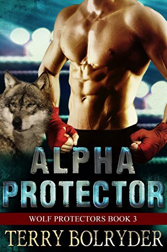 Alpha Protector (Wolf Protectors, #3) Terry Bolryder