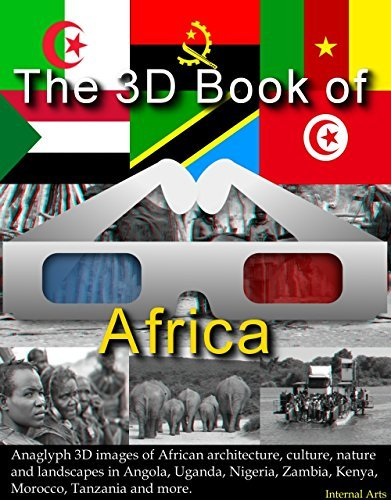 The 3D Book of Africa. Anaglyph 3D Images of architecture, culture, nature, landscapes in Angola, Uganda, Nigeria, Zambia, Kenya, Morocco, Tanzania and more. (3D Books 88)  by  3D Kindle Books