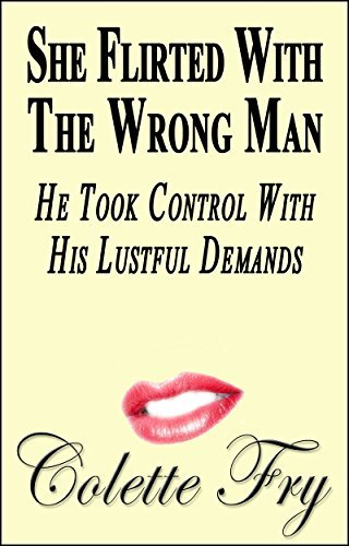 She Flirted With The Wrong Man: He Took Control With His Lustful Demands (WRINKLY MEN Book 26) Colette Fry