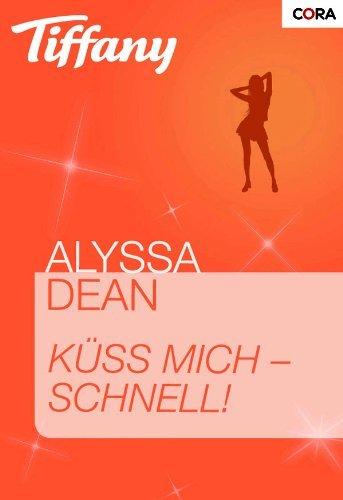 Küss mich - schnell! (Tiffany 898)  by  Alyssa Dean