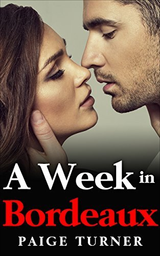 Romance: A Week in Bordeaux - A Romance Novella and Love Story: Paige Turner