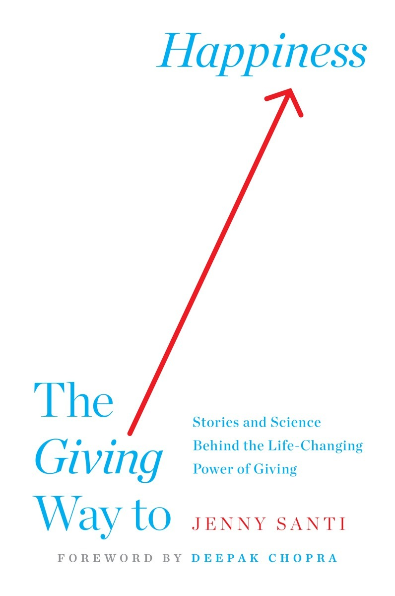 The Giving Way to Happiness: Stories and Science Behind the Life-Changing Power of Giving Jenny Santi