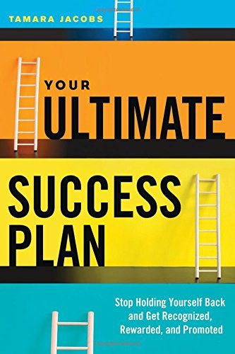 Your Ultimate Success Plan: Stop Holding Yourself Back and Get Recognized, Rewarded and Promoted Tamara Jacobs
