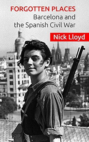 Forgotten Places: Barcelona and the Spanish Civil War  by  Nick Lloyd