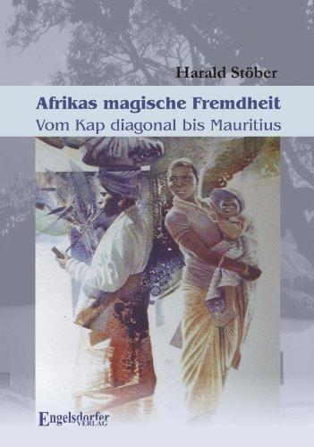 Afrikas magische Fremdheit. Vom Kap diagonal bis Mauritius  by  Harald Stöber