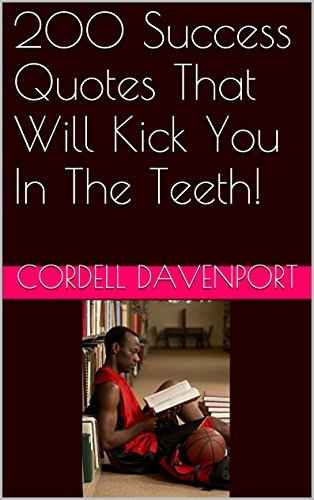 200 Success Quotes That Will Kick You In The Teeth!  by  Cordell Davenport