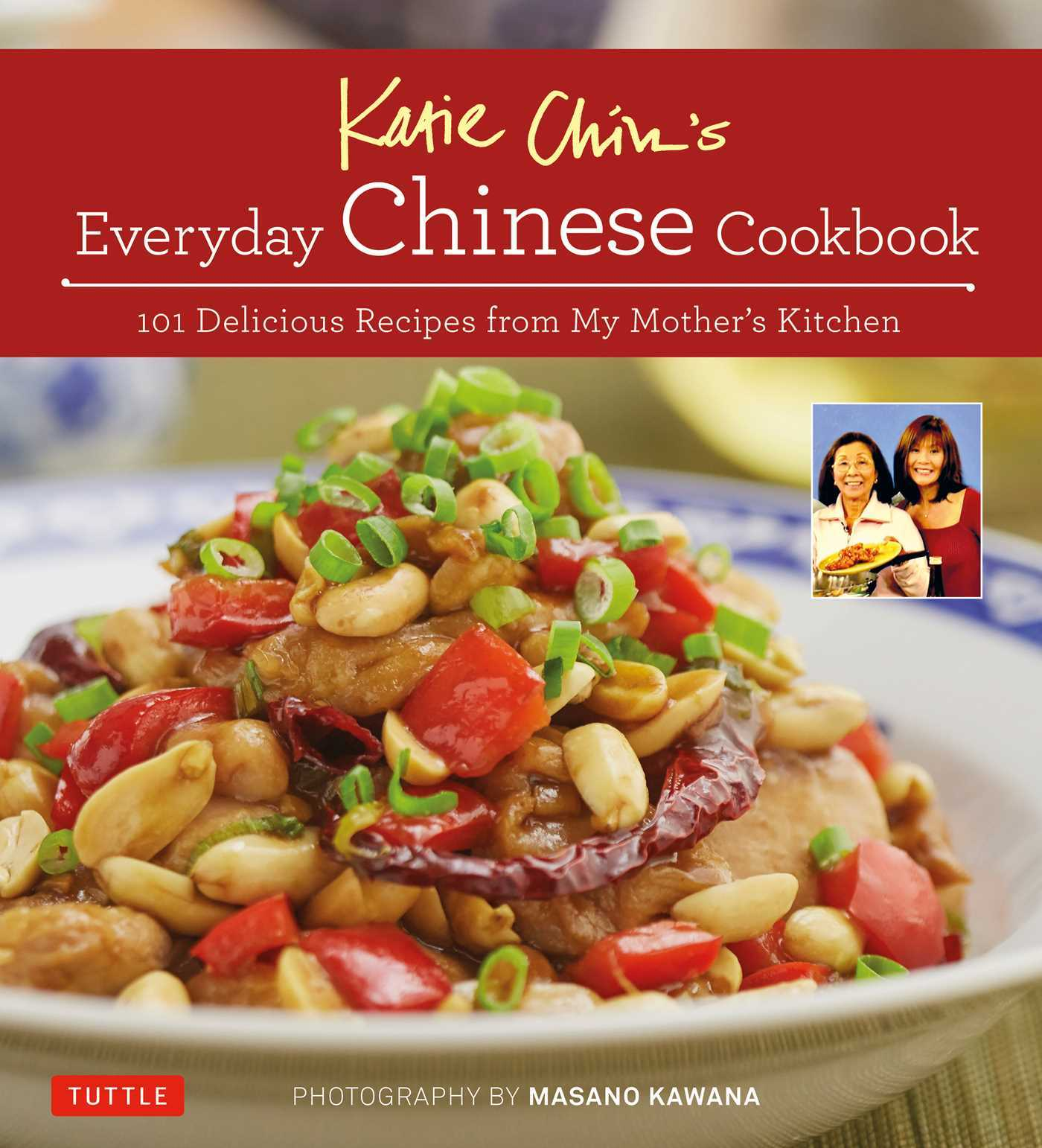 Katie Chins Everyday Chinese Cookbook: 101 Delicious Recipes from My Mothers Kitchen  by  Katie Chin