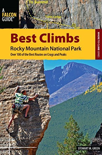Best Climbs Rocky Mountain National Park: Over 100 of the Best Routes on Crags and Peaks (Best Climbs Series) Stewart M. Green