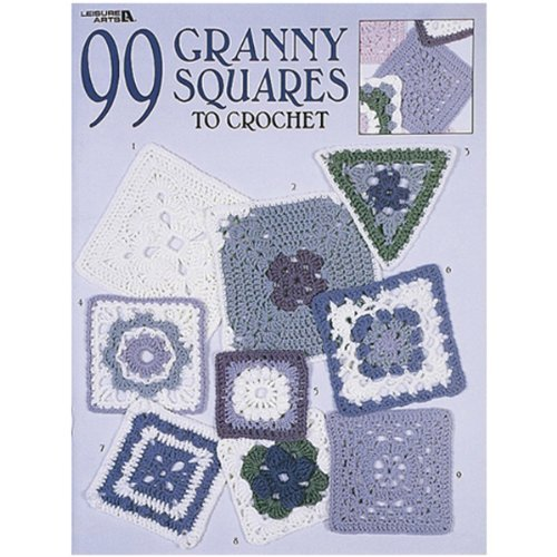 99 Granny Squares To Crochet (Leisure Arts #3078)  by  Leisure Arts