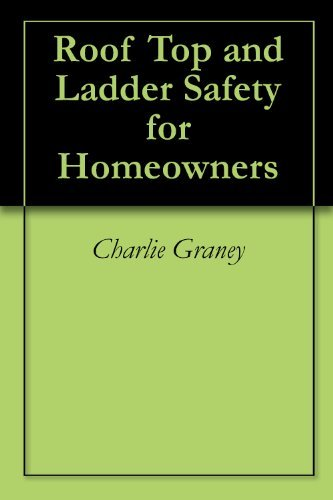 Roof Top and Ladder Safety for Homeowners Charlie Graney