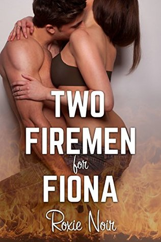 Two Firemen for Fiona (An MMF Bisexual Menage Threesome) (Short Sizzlers: MMF Book 3)  by  Roxie Noir