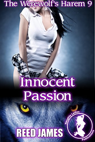 Innocent Passion (The Werewolfs Harem, #9) Reed James