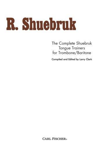 The Complete Shuebruk Tongue Trainers for Trombone/Baritone  by  Richard Shuebruk