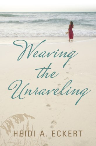 Weaving the Unraveling  by  Heidi A. Eckert