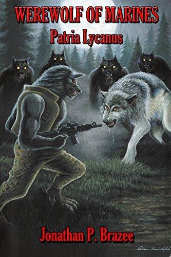 Werewolf of Marines: Patria Lycanus Jonathan P. Brazee