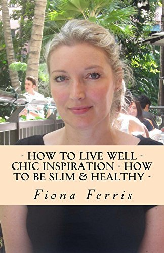 How to Live Well - Chic Inspiration - How to be Slim and Healthy (How to be Chic Book 4)  by  Fiona Ferris