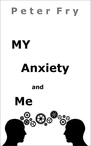 My Anxiety and Me  by  Peter Fry