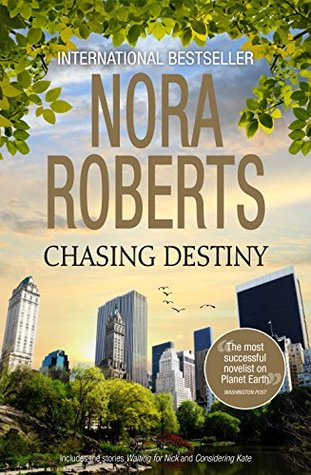 Chasing Destiny/Waiting For Nick/Considering Kate Nora Roberts